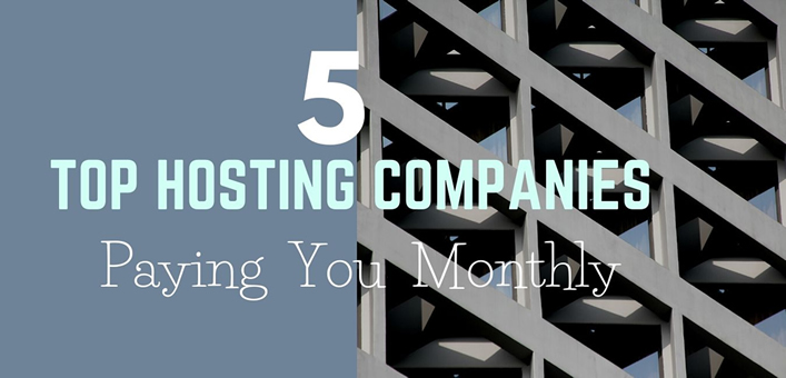 Top 5 Hosting Companies Paying you Monthly